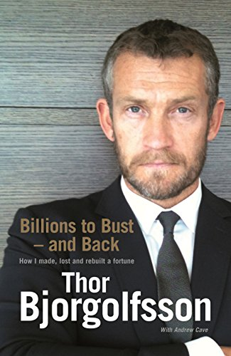 Billions to Bust and Back: How I Made, Lost and Rebuilt a Fortune
