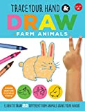 Trace Your Hand & Draw: Farm Animals: Learn to draw 22 different farm animals using your hands! (Drawing with Your Hand)