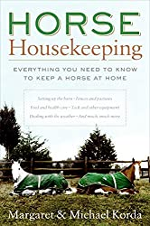 Horse Housekeeping: Everything You Need to Know to Keep a Horse at Home by Margaret Korda (2005-11-01)
