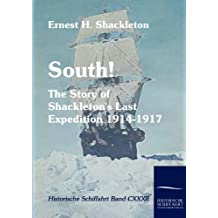 South!: The Story of Shackleton's Last Expedition 1914-1917 (Historische Schiffahrt)