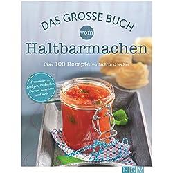 Das große Buch vom Haltbarmachen: Die besten Rezepte zum Einkochen, Einlegen, Fermentieren &. Co.