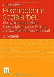 Postmoderne Sozialarbeit: Ein systemtheoretisch-konstruktivistischer Beitrag zur Sozialarbeitswissenschaft (German Edition)