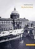 The Berlin Palace (Große Kunstführer / Große Kunstführer / Schlösser und Burgen)