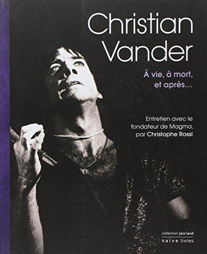 Christian Vander : A vie, à mort, et ap...