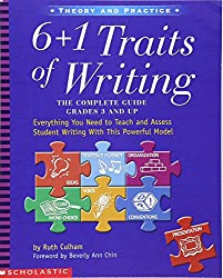 6 + 1 Traits of Writing: The Complete Guide: Grades 3 & Up: Everything You Need to Teach and Assess Student Writing with This Powerful Model (Theory and Practice)