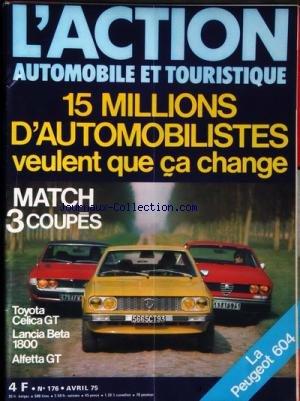 ACTION AUTOMOBILE ET TOURISTIQUE (L') [No 177] du 01/05/1975 - 15 MILLIONS D' AUTOMOBILISTES VEULENT QUE CA CHANGE MATCH - 3 COUPES TOYOTA CELICA GT LANCIA BETA 1800 ALFETTA GT LA PEUGEOT 604