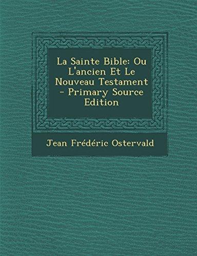 La Sainte Bible: Ou L'Ancien Et Le Nouveau Testament par Jean Frdric Ostervald