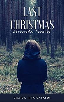 Last Christmas (Riverside 0.5) di [Bianca Rita Cataldi]
