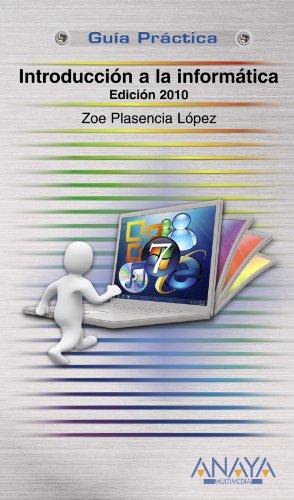 Introducción a la Informática. Edición 2010 (Guías Prácticas) por Zoe Plasencia López