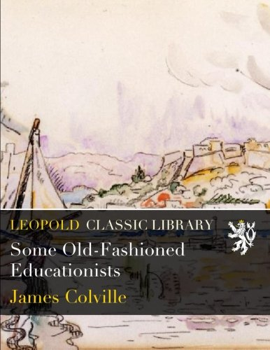 Some Old-Fashioned Educationists por James Colville