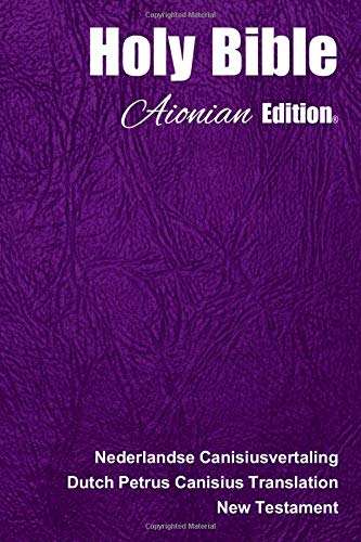 Holy Bible Aionian Edition: Dutch Petrus Canisius Translation - New Testament