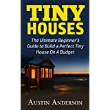 Tiny Houses: The Ultimate Guide to Build a Perfect Tiny House On A Budget (English Edition)