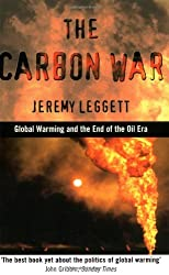 Carbon War: Global Warming and the End of the Oil Era