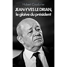 Jean-Yves Le Drian, le glaive du président (Hors collection) (French