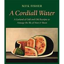 A Cordiall Water: A Garland of Odd and Old Receipts to Assuage the Ills of Man and Beast by M. F. K. Fisher (2004-04-01)