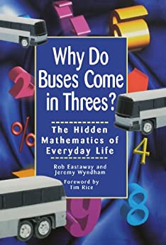 Why Do Buses Come in Threes: The Hidden Mathematics of Everyday Life by [Eastaway, Robert, Wyndham, Jeremy]