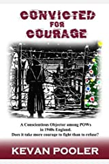 Convicted for Courage: A Conscientious Objector finds the POW camps  in Britain 1940-1950. Paperback