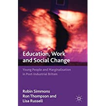 Education, Work and Social Change: Young People and Marginalization in Post-Industrial Britain