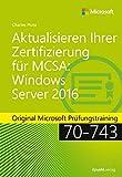 Aktualisieren Ihrer Zertifizierung für MCSA Windows Server 2016: Original Microsoft Prüfungstraining 70-743 (Microsoft Press)