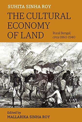 The Cultural Economy of Land - Rural Bengal, Circa 1860-1940