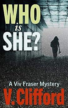 Who is She?: A Viv Fraser Mystery (The Viv Fraser Mysteries Book 5) by [Clifford, V]