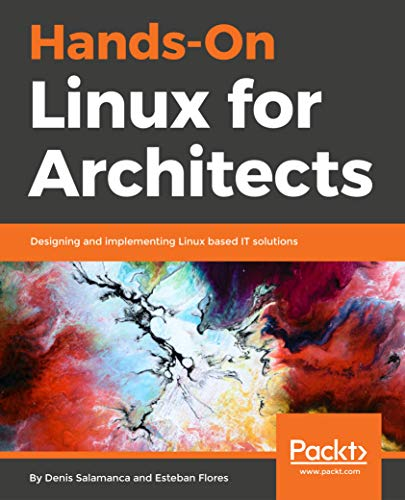 Hands-On Linux for Architects: Designing and implementing Linux based IT solutions (English Edition)
