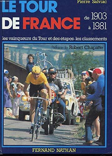 Le Tour de France : Les vainqueurs du Tour, les vainqueurs d'étapes, les classements de 1903 à 1981 (Collection dirigée par Gérard Germain) par Pierre Salviac