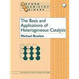 The Basis and Applications of Heterogeneous Catalysis (Oxford Chemistry Primers)