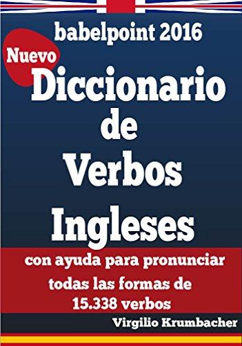 Diccionario de verbos ingleses para hispanohablantes: con ayuda para pronunciar todas las...
