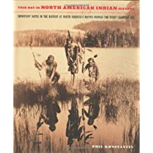 This Day In North American Indian History: Important Dates In The History Of North America's Native Peoples For Every Calendar Day