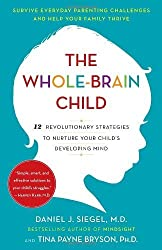 The Whole-Brain Child: 12 Revolutionary Strategies to Nurture Your Child's Developing Mind by Siegel, Daniel J., Bryson, Tina Payne (2012) Paperback