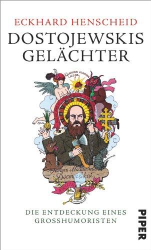 Dostojewskis Gelächter: Die Entdeckung eines Großhumoristen