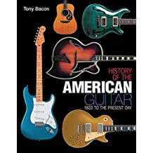 [Tony Bacon: History of the American Guitar] (By: Tony Bacon) [published: March, 2012]
