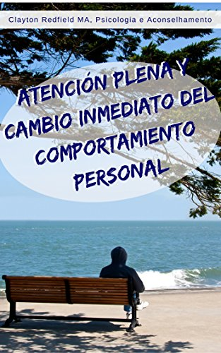 Descargar Libro La atención y la inmediata Auto-Cambio de Comportamiento: Atención plena, Autoayuda, Salud y bienestar (Modificación de la conducta: El Diario de cinco ... el cambio de comportamiento: (Mindfulness)) de Clayton Redfield MA Psychology/Counseling
