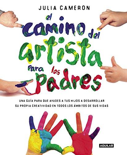 El camino del artista para padres: Ayuda a tus hijos a descubrir su creatividad con el método que usan los grandes creadores (Tendencias) por Gallardo