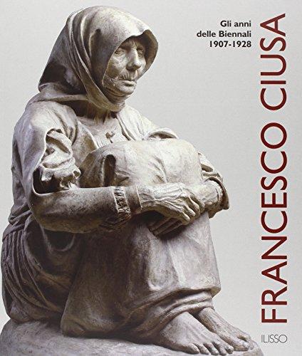 Francesco Ciusa. Gli anni della biennale 1907-1928
