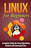 Linux for Beginner's: Complete Guide for Linux Operating System and Command Line: Volume 1 (Linux Command Line)