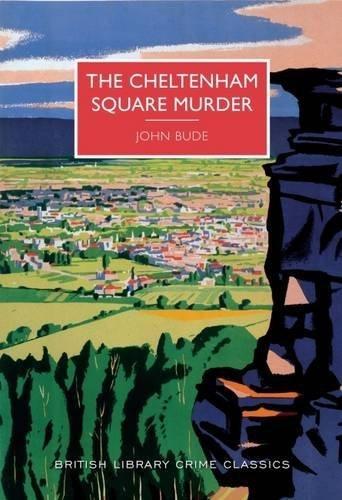 The Cheltenham Square Murder (British Library Crime Classics) by John Bude (2016-08-04)