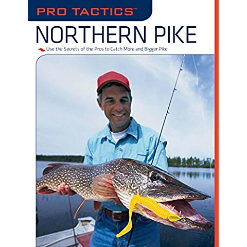 Northern Pike: Use the Secrets of the Pros to Catch More and Bigger Pike