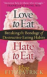 [Love to Eat, Hate to Eat: Breaking the Bondage of Destructive Eating Habits] (By: Elyse Fitzpatrick) [published: July, 2005]