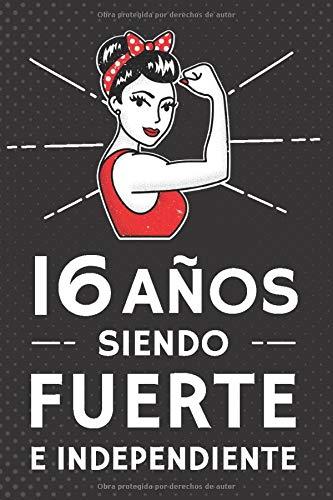 16 Años Siendo Fuerte e Independiente: Regalo de Cumpleaños 16 Años Para Chicas. Cuaderno de Notas, Libreta de Apuntes, Agenda o Diario Personal
