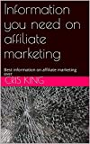 Information you need on affiliate marketing: Best information on affiliate marketing ever (English Edition)