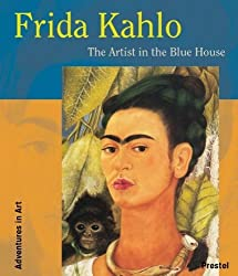 Frida Kahlo: The Artist in the Blue House (Adventures in Art) by Magdalena Holzhey (2005-05-01)