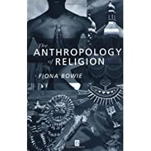 The Anthropology of Religion: An Introduction by Fiona Bowie (2000-02-01)