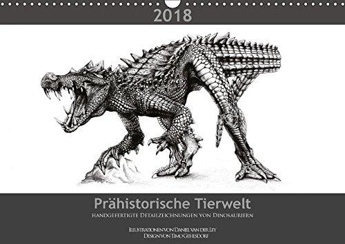 Prähistorische Tierwelt - handgefertigte Detailzeichnungen von Dinosauriern (Wandkalender 2018 DIN A3 quer): Tauchen Sie ein in die Welt der ... ... 2017 van der Ley, Daniel und Gehlsdorf, Timo