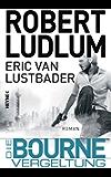 Die Bourne Vergeltung: Roman (JASON BOURNE 11)