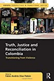 Truth, Justice and Reconciliation in Colombia: Transitioning from Violence (Europa Perspectives in...