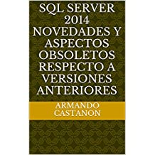 Sql Server 2014 Novedades y Aspectos Obsoletos Respecto a Versiones Anteriores (Spanish Edition)