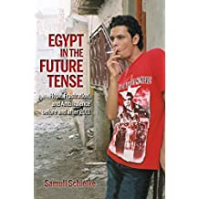 Egypt in the Future Tense: Hope, Frustration, and Ambivalence Before and After 2011