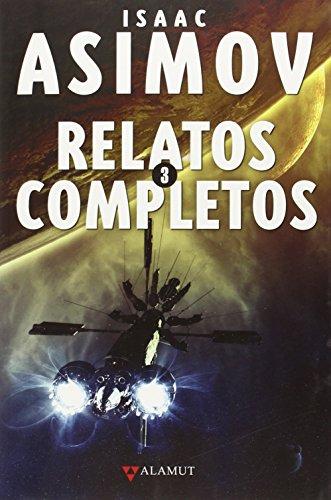 Relatos completos 3 (Alamut Serie Fantástica) por Isaac Asimov